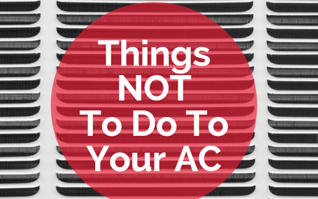 The Top 14 Things NOT To Do To Your AC